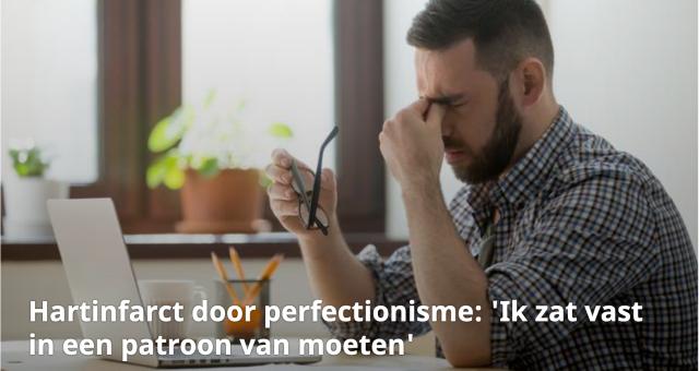 Hartinfarct door perfectionisme: 'Ik zat vast in een patroon van moeten'